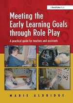 Meeting the Early Learning Goals Through Role Play : A Practical Guide for Teachers and Assistants - Marie Aldridge