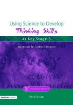 Using Science to Develop Thinking Skills at Key Stage 3 : A NACE/Fulton Publication - Pat O'Brien