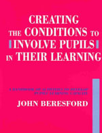 Creating the Conditions to Involve Pupils in Their Learning : A Handbook of Activities to Develop Pupil's Learning Capacity - John Beresford