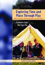 Exploring Time and Place Through Play : Foundation Stage - Key Stage 1 - Hilary Cooper