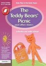 The Teddy Bears' Picnic and Other Stories : Role Play in the Early Years Drama Activities for 3-7 year-olds - Jo Boulton