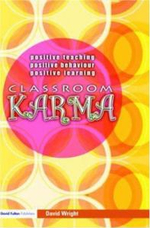 Classroom Karma : Positive Teaching, Positive Behaviour, Positive Learning - David Wright