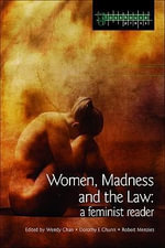 Women, Madness and the Law : A Feminist Reader - Wendy Chan