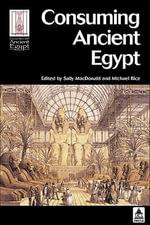 Consuming Ancient Egypt - Sally MacDonald