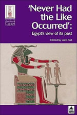 Never Had the Liked Occurred' : Egypt's View of Its Past - John Tait
