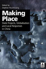 Making Place : State Projects, Globalisation and Local Responses in China - Stephan Feuchtwang