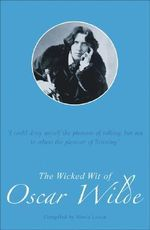 The Wicked Wit of Oscar Wilde - Maria Leach