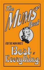 The Mums' Book : For the Mum Who's Best at Everything - Alison Maloney