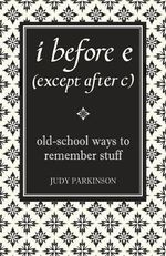 I Before E (Except After C) : Old-School Ways to Remember Stuff - Judy Parkinson