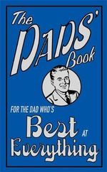 The Dads' Book : For the Dad Who's Best at Everything - Michael Heatley