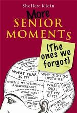 More Senior Moments  : The Ones We Forgot! - Shelley Klein