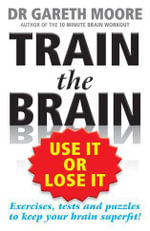 Train the Brain : Use it or Lose it - Gareth Moore