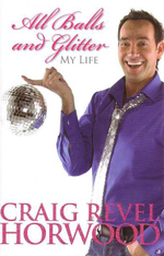 All Balls and Glitter : My Life - Craig Revel Horwood