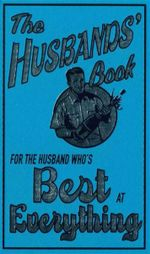The Husbands' Book : For the Husband Who's Best at Everything - Jim Maloney