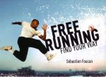 Freerunning : Find Your Way - Sebastien Foucan