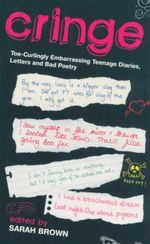 Cringe : Toe-Curlingly Embarrassing Teenage Diaries, Letters and Bad Poetry - Sarah Brown