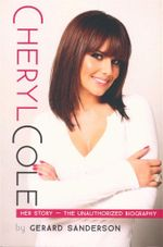 Cheryl Cole : Her Story - The Unauthorized Biography - Gerard Sanderson