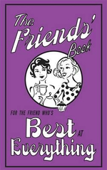 The Friends' Book : For the Friend Who's Best at Everything - Alison Maloney