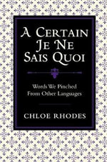A Certain Je ne Sais Quoi : Words We Pinched from Other Languages - Chloe Rhodes