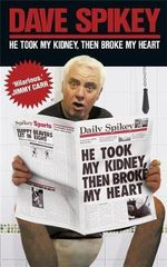 He Took My Kidney, Then Broke My Heart - Dave Spikey