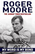 My Word is My Bond : The Autobiography - Roger Moore