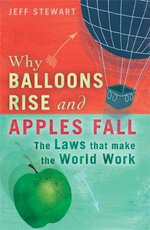 Why Balloons Rise and Apples Fall : The Laws That Make the World Work - Jeff Stewart