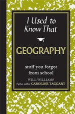 I Used to Know That : Geography : Stuff you Forgot from School - Will Williams
