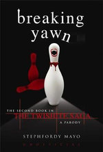 Breaking Yawn : The Second Book in the Twishite Saga: A Parody - Stephfordy Mayo