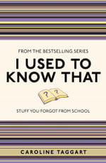 I Used to Know That : Stuff You Forgot From School - Caroline Taggart