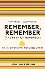 Remember, Remember (The Fifth of November) : The History of Britain in Bite-Sized Chunks - Judy Parkinson