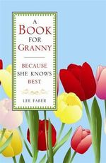 A Book for Granny : Because She Knows Best - Lee Faber