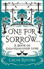 One for Sorrow : A Book of Old-Fashioned Lore - Chloe Rhodes