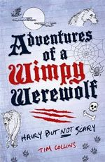 Adventures of a Wimpy Werewolf : Hairy But Not Scary - Tim Collins