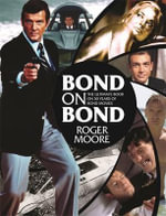 Bond on Bond : The Ultimate Book on Over 50 Years of 007 - Roger Moore