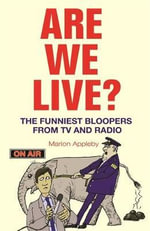 Are We Live? : The Funniest Bloopers from TV and Radio - Marion Appleby