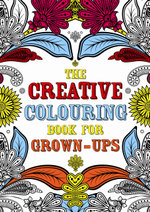 The Creative Colouring Book for Grown-Ups : Creative Colouring for Grown-Ups - Michael O'Mara