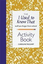I Used to Know That Activity Book : Stuff You Forgot from School - Caroline Taggart