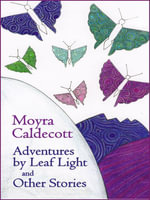 Adventures by Leaf Light and other stories - Moyra, Caldecott