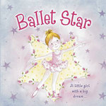 Ballet Star : A Little Girl with a Big Dream - Nicola Baxter