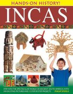 Hands-on History! Incas : Step into the Spectacular World of Ancient South America, with 340 Exciting Pictures and 15 Step-by-step Projects - Philip Steele