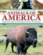 An Illustrated Guide to the Animals of America : a Visual Encyclopedia of Amphibians, Reptiles and Mammals in the United States, Canada and South America, with Over 350 Illustrations - Tom Jackson