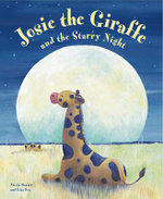 Josie the Giraffe and the Starry Night : A Picture Story for the Under 5s, Embellished with Silver Stars - Nicola Baxter