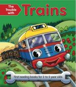 The Trouble with Trains : First Reading Book for 3 to 5 Year Olds - Nicola Baxter