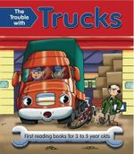 The Trouble with Trucks : First Reading Book for 3 to 5 Year Olds - Nicola Baxter