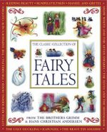 The Classic Collection of Fairy Tales : From the Brothers Grimm and Hans Christian Andersen - Jacob Grimm