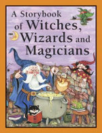 A Storybook of Witches, Wizards and Magicians - Nicola Baxter