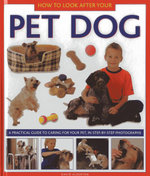 How to Look After Your Pet Dog : A Practical Guide to Caring for Your Pet. in Step-by-step Photographs - David Alderton