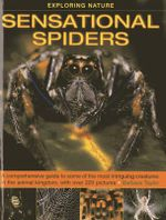 Exploring Nature : Sensational Spiders: A Comprehensive Guide to Some of the Most Intriguing Creatures in the Animal Kingdom, with Over 220 Pictures - Barbara Taylor
