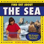 Find Out About the Sea : with 20 Projects and More Than 260 Pictures - Robin Kerrod