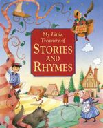 My Little Treasury of Stories & Rhymes : an Illustrated Collection of Over 175 Tales and Verses for Children - Nicola Baxter